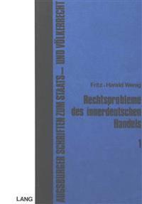 Rechtsprobleme Des Innerdeutschen Handels: Eine Untersuchung Ueber Die Wirtschaftsbeziehungen Der Bundesrepublik Deutschland Und Der Deutschen Demokra