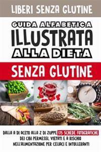 Liberi Senza Glutine: Guida Alfabetica Illustrata Alla Dieta Gluten Free