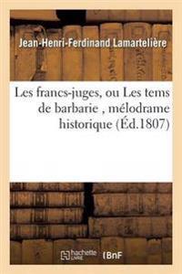 Les Francs-Juges, Ou Les Tems de Barbarie, M�lodrame Historique