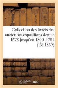Collection Des Livrets Des Anciennes Expositions Depuis 1673 Jusqu'en 1800. Exposition de 1781