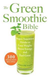 The Green Smoothie Bible