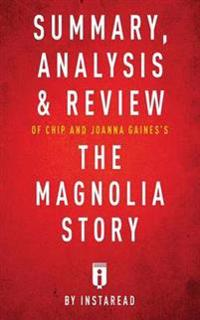 Summary, AnalysisReview of Chip and Joanna Gaines's the Magnolia Story with Mark Dagostino by Instaread