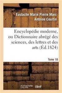 Encyclop�die Moderne, Ou Dictionnaire Abr�g� Des Sciences, Des Lettres Et Des Arts. Tome 18