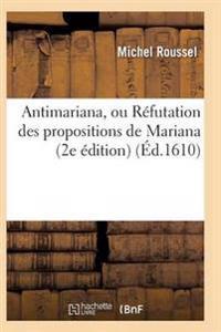 Antimariana, Ou Refutation Des Propositions de Mariana, 2e Edition