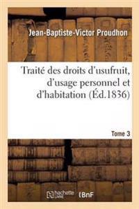 Traite Des Droits D'Usufruit, D'Usage Personnel Et D'Habitation. Tome 3