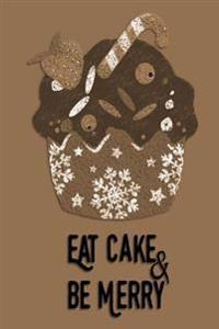 "Christmas Journal - Eat Cake & Be Merry (Tan): 100 Page 6"" X 9"" Ruled Notebook: Inspirational Journal, Blank Notebook, Blank Journal, Lined Notebook,"