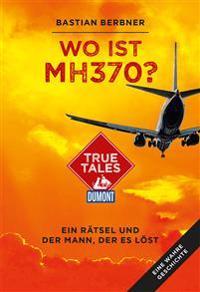 Wo ist MH370? (DuMont True Tales)