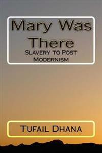 Mary Was There: Slavery to Post Modernism