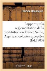 Rapport Sur La Reglementation de La Prostitution En France Seine, Algerie Et Colonies Exceptees