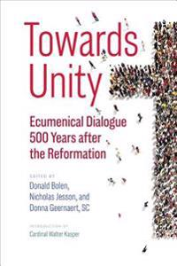 Towards Unity: Ecumenical Dialogue 500 Years After the Reformation