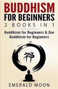 Buddhism for Beginners: 2 Books in 1: Buddhism for Beginners & Zen Buddhism for Beginners