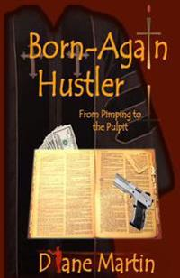 Born-Again Hustler: From Pimping to the Pulpit...
