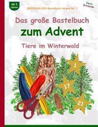 Brockhausen Bastelbuch Advent Bd. 1 - Das Große Bastelbuch Zum Advent: Tiere Im Winterwald