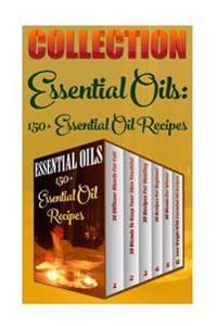 Essential Oils: 150+ Essential Oil Recipes