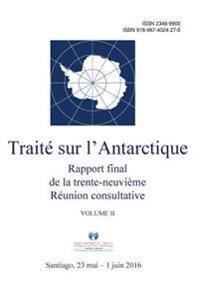 Rapport Final de La Trente-Neuvieme Reunion Consultative Du Traite Sur L'Antarctique - Volume II