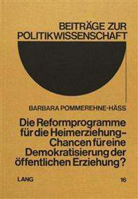 Die Reformprogramme Fuer Die Heimerziehung: Chancen Fuer Eine Demokratisierung Der Oeffentlichen Erziehung?