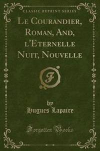 Le Courandier, Roman, And, L'Eternelle Nuit, Nouvelle (Classic Reprint)