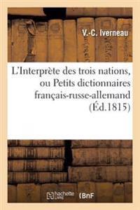 L'Interprete Des Trois Nations, Ou Petits Dictionnaires Francais-Russe-Allemand