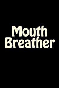 Mouth Breather: A 6 X 9 Lined Journal