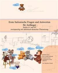 Erste Italienische Fragen Und Antworten Fur Anfanger: Stufen A1 Und A2 Zweisprachig Mit Italienisch-Deutscher Ubersetzung