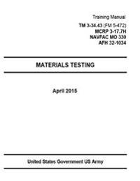 Training Manual TM 3-34.43 (FM 5-472) McRp 3-17.7h Navfac Mo 330 Afh 32-1034 Materials Testing April 2015