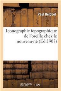 Iconographie Topographique de L'Oreille Chez Le Nouveau-Ne