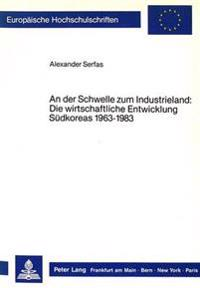 An Der Schwelle Zum Industrieland: Die Wirtschaftliche Entwicklung Suedkoreas 1963-1983