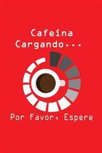 Cafeína... Cargando... Por Favor, Espere: Agenda Divertida Para Amantes del Café, Diario, Agenda Para Hombres Y Mujeres