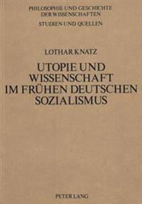 Utopie Und Wissenschaft Im Fruehen Deutschen Sozialismus: Theoriebildung Und Wissenschaftsbegriff Bei Wilhelm Weitling
