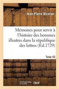 M moires Pour Servir   l'Histoire Des Hommes Illustres Dans La R publique Des Lettres. Tome 43