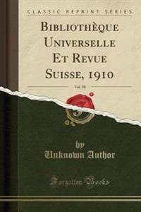 Bibliotheque Universelle Et Revue Suisse, 1910, Vol. 58 (Classic Reprint)