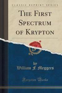 The First Spectrum of Krypton (Classic Reprint)