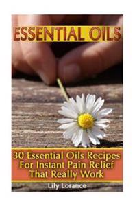 Essential Oils: 30 Essential Oils Recipes for Instant Pain Relief That Really Work