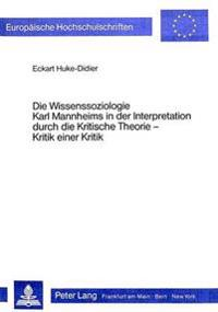 Die Wissenssoziologie Karl Mannheims in Der Interpretation Durch Die Kritische Theorie: Kritik Einer Kritik