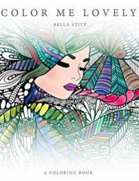 Color Me Lovely: Adult and Teen Coloring Book with Empowering Messages