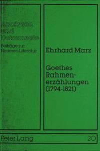 Goethes Rahmenerzaehlungen (1794-1821): Untersuchungen Zur Goetheschen Erzaehlkunst