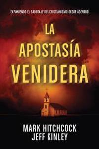 La Apostasia Venidera: Desenmascarando El Sabotaje del Cristianismo