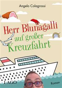 Herr Blunagalli auf großer Kreuzfahrt