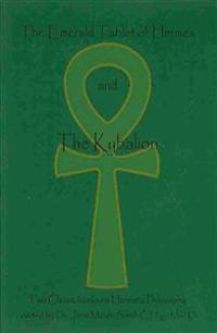 The Emerald Tablet of Hermes and the Kybalion: Two Classic Books on Hermetic Philosophy