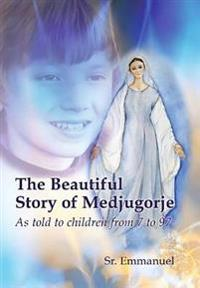 The Beautiful Story of Medjugorje: As Told to Children from 7 to 97