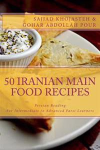 Persian Reading: 50 Iranian Main Food Recipes: For Intermediate to Advanced Persian Learners