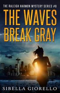 The Waves Break Gray: Book 6 in the Raleigh Harmon Mysteries