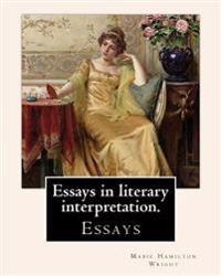 Essays in Literary Interpretation. by: Mabie Hamilton Wright 1846-1916