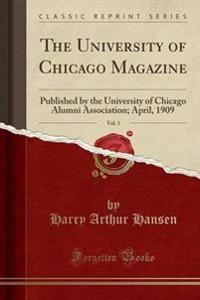 The University of Chicago Magazine, Vol. 1