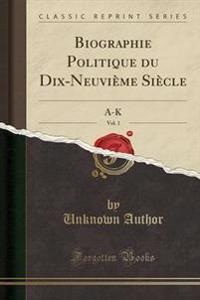 Biographie Politique Du Dix-Neuvi�me Si�cle, Vol. 1