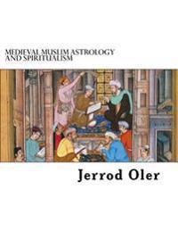 Medieval Muslim Astrology and Spiritualism