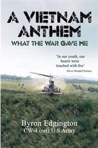 A Vietnam Anthem: What the War Gave Me