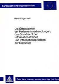 Die Oeffentlichkeit Der Parlamentsverhandlungen, Das Grundrecht Der Informationsfreiheit Und Informationspflichten Der Exekutive