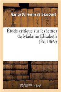 A0/00tude Critique Sur Les Lettres de Madame A0/00lisabeth