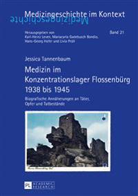 Medizin Im Konzentrationslager Flossenbuerg 1938 Bis 1945: Biografische Annaeherungen an Taeter, Opfer Und Tatbestaende